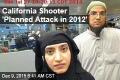 California Shooter 'Planned Attack in 2012'