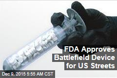 FDA Approves Battlefield Device for US Streets