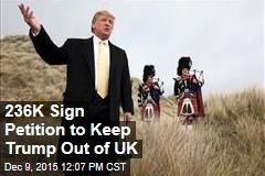236K Sign Petition to Keep Trump Out of UK