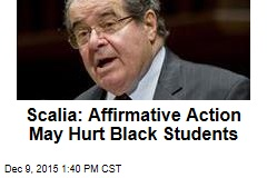 Scalia: Affirmative Action May Hurt Black Students