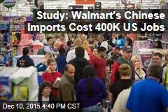 Study: Walmart's Chinese Imports Cost 400K US Jobs