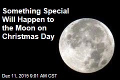 Something Special Will Happen to the Moon on Christmas Day