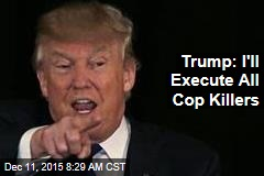 Trump: I'll Execute All Cop Killers