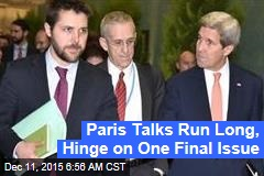 Paris Talks Run Long, Hinge on One Final Issue