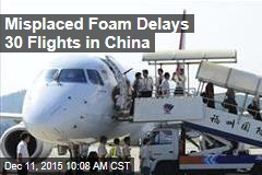 Misplaced Foam Delays 30 Flights in China