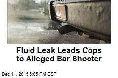 Cops Follow Fluid Leak, Arrest Shooting Suspect