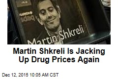 Martin Shkreli Is Jacking Up Drug Prices Again