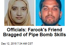 Officials: Farook's Friend Bragged of Pipe Bomb Skills