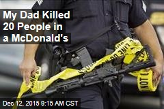 My Dad Killed 20 People in a McDonald's