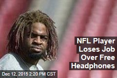 NFL Player Loses Job Over Free Headphones