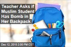 Teacher Asks if Muslim Student Has Bomb in Her Backpack