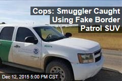 Cops: Smuggler Caught Using Fake Border Patrol SUV