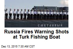Russia Fires Warning Shots at Turk Fishing Boat