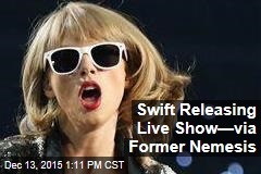 Swift Releasing Live Show—via Former Nemesis