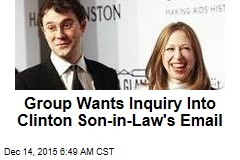 Group Wants Inquiry Into Clinton Son-in-Law's Email