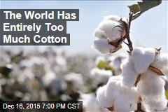 The World Has Entirely Too Much Cotton