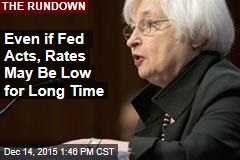 Even if Fed Acts, Rates May Be Low for Long Time