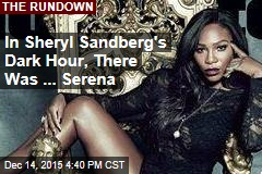 In Sheryl Sandberg's Dark Hour, There Was ... Serena