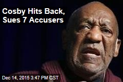 Cosby Hits Back, Sues 7 Accusers