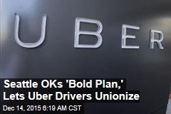 Seattle OKs 'Bold Plan,' Lets Uber Drivers Unionize