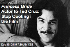Princess Bride Actor to Ted Cruz: Stop Quoting the Film