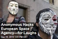 Anonymous Hacks European Space Agency—for Laughs