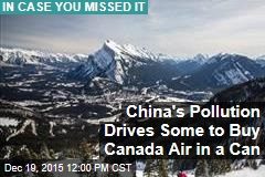 China's Pollution Drives Some to Buy Canada Air in a Can