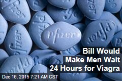 Bill Would Make Men Wait 24 Hours for Viagra