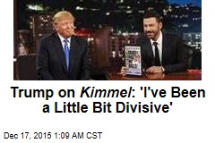 Trump on Kimmel : 'I've Been a Little Bit Divisive'