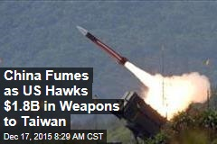 China Fumes as US Hawks $1.8B in Weapons to Taiwan