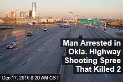 Man Busted in Okla. Highway Shooting Spree That Killed 2