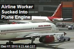 Airline Worker Sucked Into Plane Engine