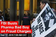 FBI Busts Pharma Bad Boy on Fraud Charges