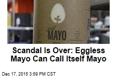 Scandal Is Over: Eggless Mayo Can Call Itself Mayo