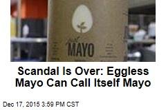 Scandal Is Over: Eggless Mayo Can Call Itself Mayo