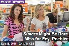 Sisters Might Be Rare Miss for Fey, Poehler