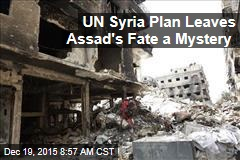 UN Syria Plan Leaves Assad's Fate a Mystery