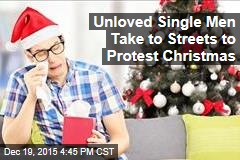 Unloved Single Men Take to Streets to Protest Christmas