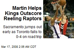 Martin Helps Kings Outscore Reeling Raptors
