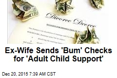 Ex-Wife Sends 'Bum' Checks for 'Adult Child Support'