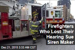 Hard-of-Hearing Firefighters Sue Siren Maker