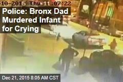Police: Bronx Dad Murdered Infant for Crying