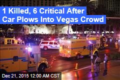1 Killed, 6 Critical After Car Plows Into Vegas Crowd