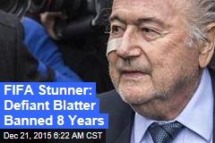 FIFA Stunner: Defiant Blatter Banned 8 Years