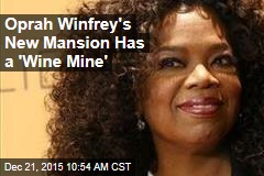 Oprah Winfrey's New Mansion Has a 'Wine Mine'