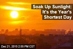 Soak Up Sunlight: It's the Year's Shortest Day