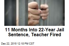 11 Months Into 22-Year Jail Sentence, Teacher Fired