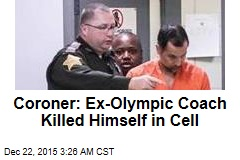 Coroner: Ex-Olympic Coach Killed Himself in Cell