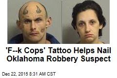'F--k Cops' Tattoo Helps Nail Oklahoma Robbery Suspect