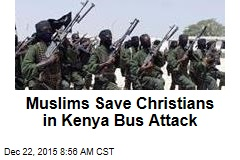 Muslims Save Christians in Kenya Bus Attack
